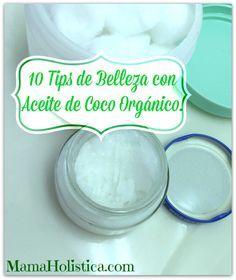 10 Tips de Belleza con Aceite de Coco Orgánico. #LetsThrive #CoconutOil #MamaHolistica
