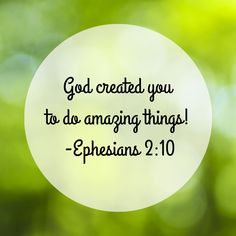 For we are His workmanship, created in Christ Jesus for good works,..Ephesians 2:10 a