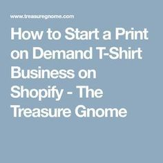 How to Start a Print on Demand T-Shirt Business on Shopify - The Treasure Gnome