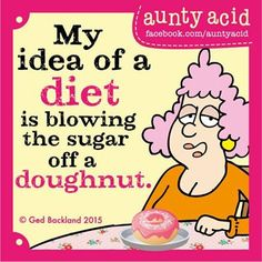 'Licking the frosting off a cupcake... sucking the sauce out of a carbonara... You get the idea! #AuntyAcid #Diet #NoThanks'