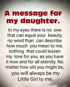 Message For My Daughter Message For My Daughter love quotes life mom daughter love pic mom daughter quotes Love My Daughter Quotes, Father Daughter Quotes, Mother Quotes, Mommy And Daughter Quotes, My Beautiful Daughter, Sayings About Daughters, Quotes About Daughters, Prayers For My Daughter, Mother Daughter Activities
