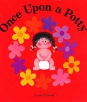 Once Upon a Potty by Alona Frankel | Juv. Easy Tiny Frankel | Explains in simple text and illustrations why and how a little girl uses a potty.