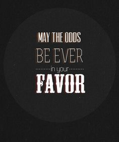 May the odds ever be in your favor! I love the Hunger Games! Words Quotes, Wise Words, Me Quotes, Sayings, Great Quotes, Quotes To Live By, Inspirational Quotes, Just Love, Just In Case
