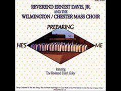 Wilmington Chester Mass Choir - He's Preparing Me