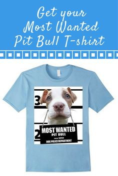 Most Wanted Pit Bull T-shirt - Dog Tee Shirts -- 100% Cotton. Imported. Machine wash cold with like colors, dry low heat. Anvil relaxed fit, black, royal blue, brown, red, baby blue, crew neck tee, sayings, quotes, unisex, man, women, girls, boys. Lightweight, Classic fit, TearAway label, Double-needle sleeve and bottom hem. Dog Lover t shirts, Dog Mugshot t-shirts, Pit Bull tee shirts, with graphics. 4.5 oz 100% Combed Ringspun Cotton, machine wash cold with like colors,