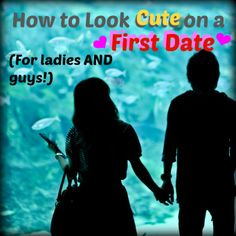 How to Look Cute for a Date: Beauty & Outfit Tips for Ladies AND Guys!
