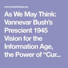 """As We May Think: Vannevar Bush's Prescient 1945 Vision for the Information Age, the Power of """"Curation,"""" and the Need for Open-Access Science – Brain Pickings"""