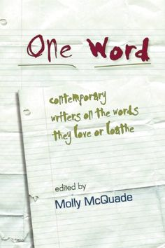 One Word: Contemporary Writers on the Words They Love or Loathe by Molly McQuade,http://www.amazon.com/dp/1932511695/ref=cm_sw_r_pi_dp_NeKFtb060XS3F408