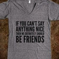 IF YOU CAN'T SAY ANYTHING NICE THEN WE DEFINITELY SHOULD BE FRIENDS V-NECK T-SHIRT (IDB702249)