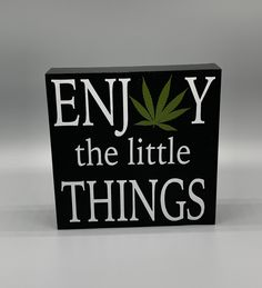 Enjoy the little things marijuana leaf sign Measures Wood sign Hand painted black Black and green vinyl lettering Easy hanging Sealant