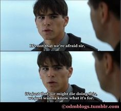 "Movie quotes . "" ...we might die doing this, we just wanna know what it's for."" Josh Hartnett as Danny in Pearl Harbor"