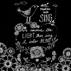 ART making makes us SING  We receive the LIGHT (inspiration) then sing it into being.  By opening ourselves up to the inspiration that comes from our own heART we open to singing our own joyful notes in harmony with the ONE.