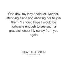"""Heather Dixon - """"One day, my lady."""" said Mr. Keeper, stepping aside and allowing her to join them,..."""". romance, azalia, enchantment, mr-keeper"""
