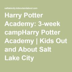 Harry Potter Academy: 3-week campHarry Potter Academy | Kids Out and About Salt Lake City