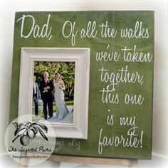 Did this for Fathers' Day, but in a 3-picture frame.  The outside frames had pics from mine and my sister's weddings, the middle one had the saying.  While my dad didn't quite seem to get it at first, my mom told me a few days later that he pulled it out again after we had all left and just started gushing about it. Yay.