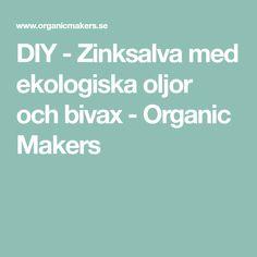 DIY - Zinksalva med ekologiska oljor och bivax - Organic Makers Organic, Diy, Bricolage, Do It Yourself, Homemade, Diys, Crafting