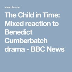 The Child in Time: Mixed reaction to Benedict Cumberbatch drama - BBC News