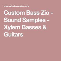 Custom Bass Zio - Sound Samples - Xylem Basses & Guitars