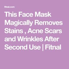 This Face Mask Magically Removes Stains , Acne Scars and Wrinkles After Second Use | Fitnal