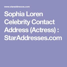 Sophia Loren Celebrity Contact Address (Actress) : StarAddresses.com