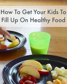how to get your kids to fill up on healthy food