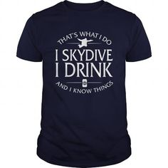 Cool Thats What I Do I Skydive I Drink And I Know Things T shirts