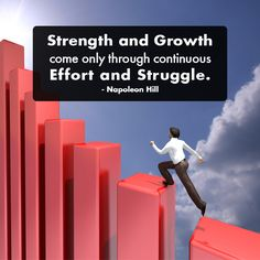 Strength and growth come only through continuous effort and struggle. - Napoleon Hill http://www.networkmarketingpaysmebig.com/