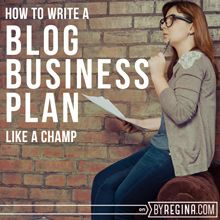 How to Write a Blog Business Plan: From the byRegina.com Library