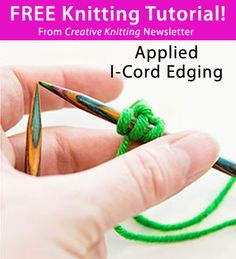 Free Knitting Tutorial from Creative Knitting newsletter: Applied I-Cord Edging by Tabetha Hedrick. Click on the photo to access the tutorial. Sign up for this free newsletter here: www.AnniesNewsletters.com.