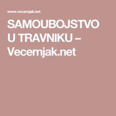 SAMOUBOJSTVO U TRAVNIKU – Vecernjak.net