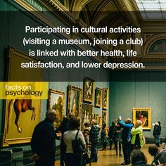 #psychology #mind #culture #cinema #museum #concert #music #live #club #active #gym #group #hobby #hobbies #learn #volunteer #sports #art