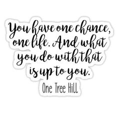 One Tree Hill - One chance Sticker Notting Hill Quotes, One Tree Hill Quotes, Nathan Scott, One Chance, Graduation Cap Decoration, Senior Quotes, Minions Quotes, Film Quotes, One Life