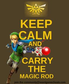 Keep Calm and Carry the Magic Rod - Legend of Zelda