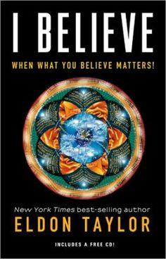 I Believe: When What You Believe Matters!   by  Eldon Taylor