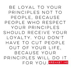 We teach people how to treat us, by  up-holding respectful Moral Principles!!