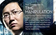 I took Zimbio's secret superpower quiz and got Time Manipulation! Which power is right for you? I am one hundred percent okay with this. Time Travel is awesome!!!!!!