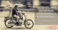 """""""Não importa a moto que você pilota. O vento no rosto é o mesmo para todos""""."""