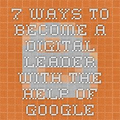 7 ways to become a digital leader with the help of Google