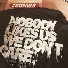 Nobody likes us we don't care!