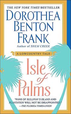 Dorthea Benton Frank  This is all about one of my favorite places on earth... Isle of Palms, South Carolina!