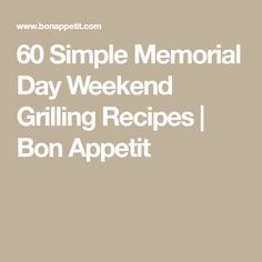 60 Simple Memorial Day Weekend Grilling Recipes | Bon Appetit