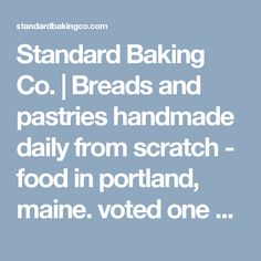 Standard Baking Co.   Breads and pastries handmade daily from scratch  -  food in portland, maine.  voted one of the best bakeries in the country.      lj