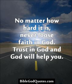 ✞ ✟ BibleGodQuotes.com ✟ ✞  No matter how hard it is, never loose faith in God. Trust in God and God will help you.