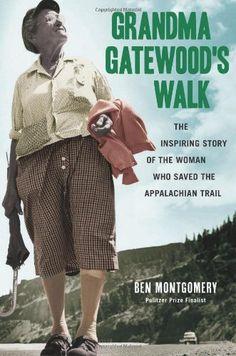 Grandma Gatewood's Walk: The Inspiring Story of the Woman Who Saved the Appalachian Trail by Ben Montgomery http://www.amazon.com/dp/1613747187/ref=cm_sw_r_pi_dp_QPhgub0B8FMXZ