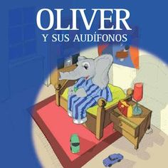 Oliver y sus audifonos. Guia pediatrica de Phonak / Audiopacks.