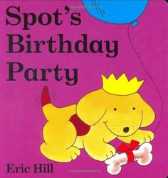 Spot's Birthday Party by Eric Hill, http://www.amazon.com