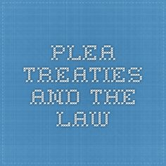 PLEA - Treaties and the Law