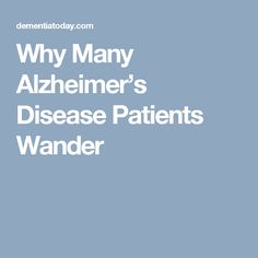 Why Many Alzheimer's Disease Patients Wander
