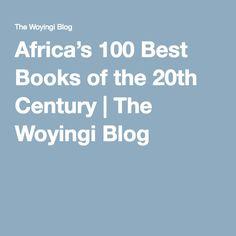 Africa's 100 Best Books of the Century 100 Best Books, Good Books, African Literature, International Books, The 100, Music, Blog, Good Reading Books, Muziek