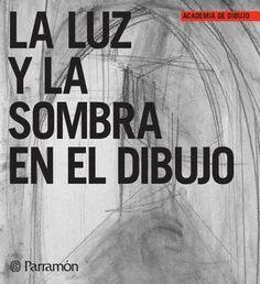 Academia de dibujo - La luz y la sombra en el dibujo by Parramón ediciones, s.a. - issuu